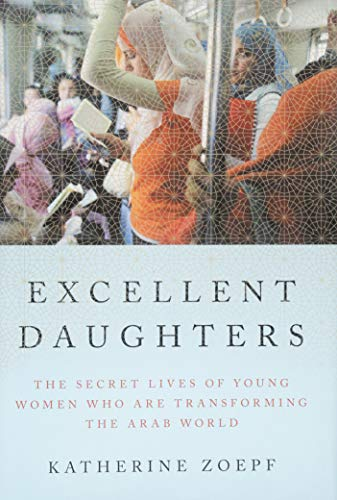 9781594203886: Excellent Daughters: The Secret Lives of Young Women Who Are Transforming the Arab World