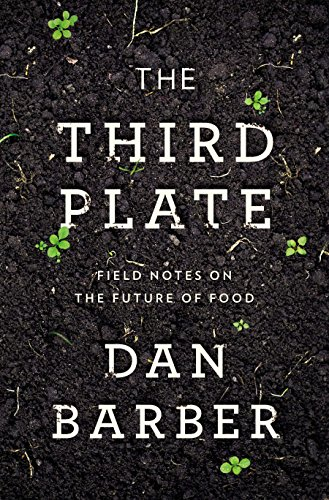 The Third Plate: Field Notes on the Future of Food: Barber, Dan