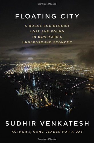 9781594204166: Floating City: A Rogue Sociologist Lost and Found in New York's Underground Economy