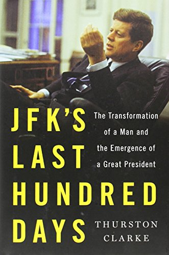 9781594204258: JFK's Last Hundred Days: The Transformation of a Man and the Emergence of a Great President