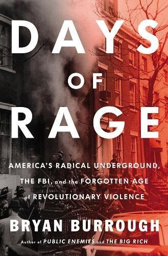 Days of Rage: America's Radical Underground, the FBI, and the Forgotten Age of Revolutionary Viol...