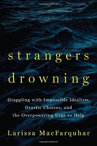 9781594204333: Strangers Drowning: Grappling with Impossible Idealism, Drastic Choices, and the Overpowering Urge to Help