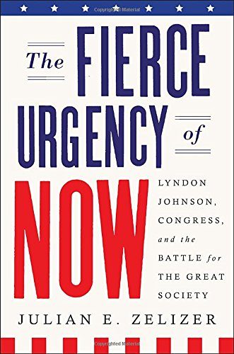 9781594204340: The Fierce Urgency of Now: Lyndon Johnson, Congress, and the Battle for the Great Society