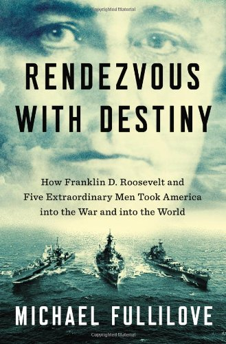 9781594204357: Rendezvous With Destiny: How Franklin D. Roosevelt and Five Extraordinary Men Took America into the War and into the World