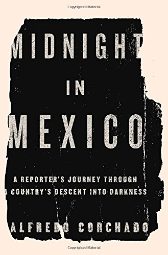 9781594204395: Midnight in Mexico: A Reporter's Journey Through a Country's Descent Into Darkness
