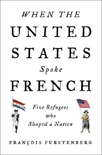 9781594204418: When the United States Spoke French: Five Refugees Who Shaped a Nation