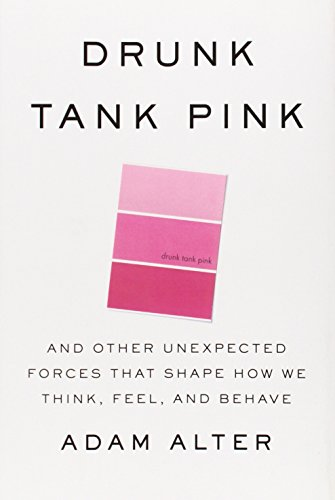 9781594204548: Drunk Tank Pink: And Other Unexpected Forces that Shape How We Think, Feel, and Behave