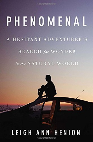 9781594204715: Phenomenal: A Hesitant Adventurer's Search for Wonder in the Natural World