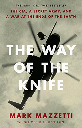 9781594204807: The Way of the Knife: The CIA, a Secret Army, and a War at the Ends of the Earth
