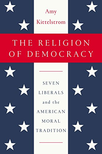 9781594204852: The Religion of Democracy: Seven Liberals and the American Moral Tradition