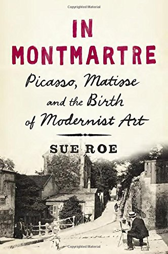 9781594204951: In Montmartre: Picasso, Matisse and the Birth of Modernist Art