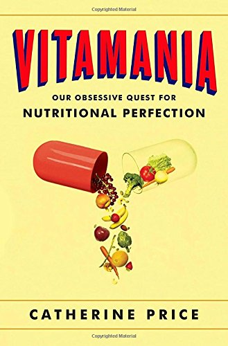 9781594205040: Vitamania: Our Obsessive Quest for Nutritional Perfection