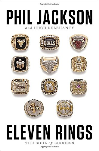 Eleven Rings : The Soul of Success: Jackson, Phil; Delehanty, Hugh