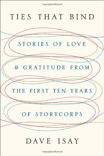 9781594205170: Ties That Bind: Stories of Love and Gratitude from the First Ten Years of StoryCorps
