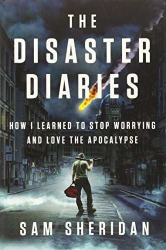 9781594205279: The Disaster Diaries: How I Learned to Stop Worrying and Love the Apocalypse