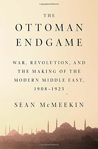 9781594205323: The Ottoman Endgame: War, Revolution, and the Making of the Modern Middle East, 1908 - 1923