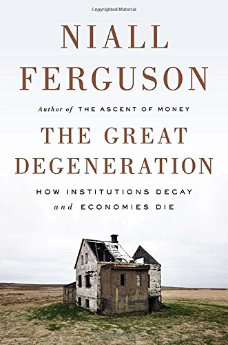 9781594205453: The Great Degeneration: How Institutions Decay and Economies Die
