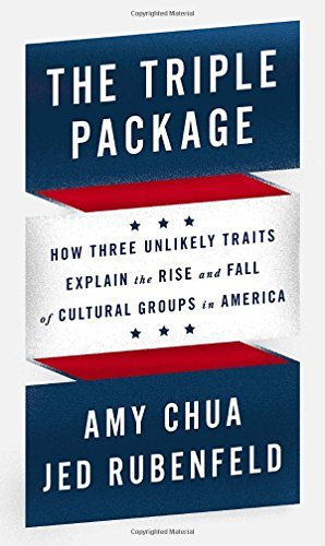 9781594205460: The Triple Package: How Three Unlikely Traits Explain the Rise and Fall of Cultural Groups in America