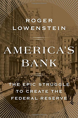 9781594205491: America's Bank: The Epic Struggle to Create the Federal Reserve