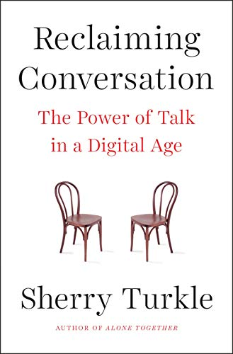 Reclaiming Conversation: The Power of Talk in a Digital Age: Turkle, Sherry