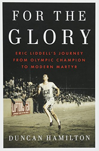 9781594206207: For the Glory: Eric Liddell's Journey from Olympic Champion to Modern Martyr