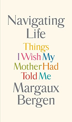 9781594206290: Navigating Life: Things I Wish My Mother Had Told Me