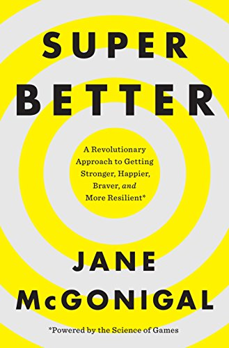 9781594206368: SuperBetter: A Revolutionary Approach to Getting Stronger, Happier, Braver and More Resilient--Powered by the Science of Games