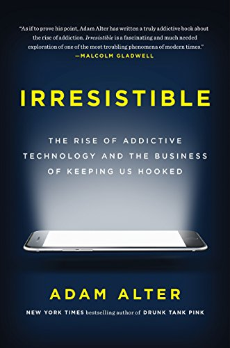 9781594206641: Irresistible: The Rise of Addictive Technology and the Business of Keeping Us Hooked