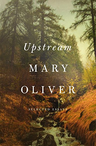 Upstream: Selected Essays: Oliver, Mary