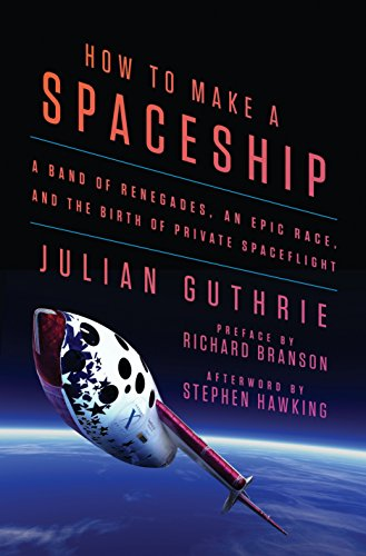 9781594206726: How to Make a Spaceship: A Band of Renegades, an Epic Race, and the Birth of Private Spaceflight
