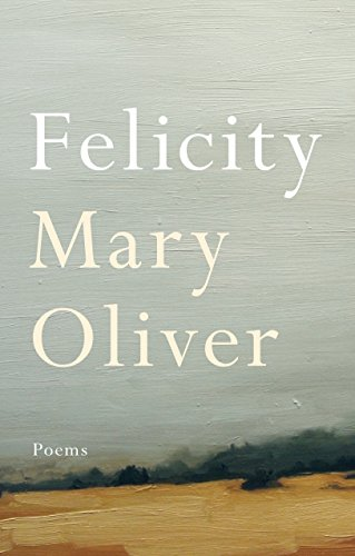 Felicity: Poems: Oliver, Mary