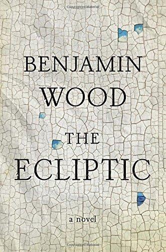 The Ecliptic: A Novel: Benjamin Wood