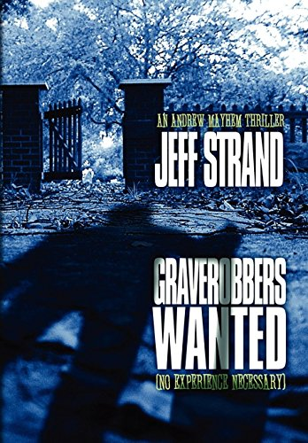 Graverobbers Wanted (No Experience Necessary) (Andrew Mayhem Thriller): Jeff Strand