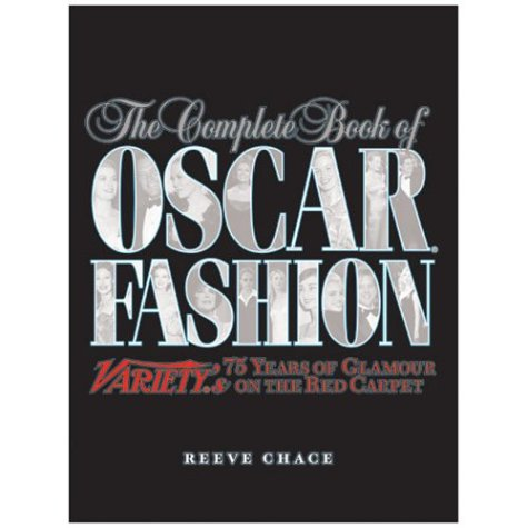 The Complete Book of Oscar Fashion: Variety's 75 Years of Glamour on the Red Carpet: Chace, ...