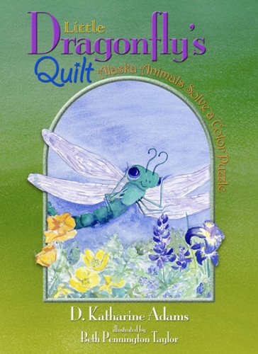 Little Dragonfly's Quilt : Alaska Animals Solve: D. Katharine Adams