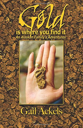 9781594330681: Gold Is Where You Find It: An Alaskan Family's Adventures