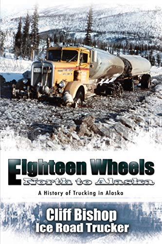 9781594331107: Eighteen Wheels North to Alaska: A History of Trucking in Alaska