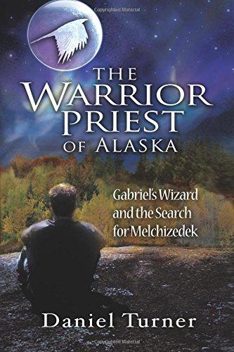The Warrior Priest of Alaska: Gabriel's Wizard: Daniel Turner