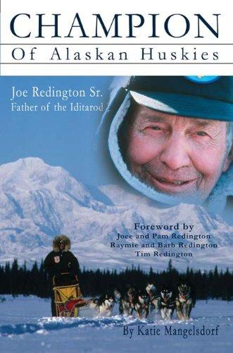 9781594332456: Champion of Alaskan Huskie - Joe Redington Sr. Father of the Iditarod