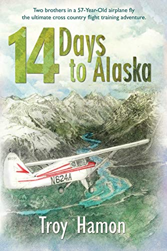 9781594332579: 14 Days to Alaska: Two Brothers in a 57-Year-Old Airplane Fly the Ultimate Cross Country Flight Training Adventure