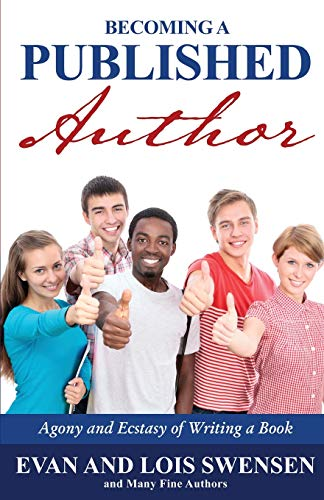 Becoming A Published Author: Agony and Ecstasy of Writing a Book (9781594333408) by Swensen, Evan; Swensen, Lois