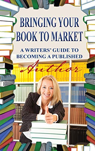 Bringing Your Book to Market: A Writers' Guide to Becoming a Published Author (9781594333477) by Swensen, Evan; Swensen, Lois
