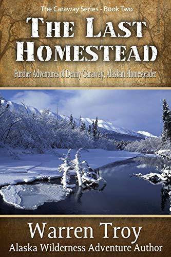 9781594333668: The Last Homestead: Further Adventures of Denny Caraway, Alaskan Homesteader