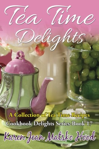 9781594344947: Tea Time Delights: A Collection of Tea Time Recipes (Cookbook Delights)