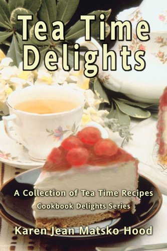 9781594344978: Tea Time Delights: A Collection of Tea Time Recipes (Cookbook Delights)