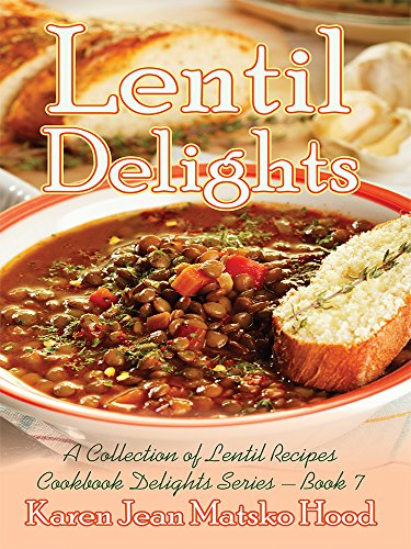 9781594347207: Lentil Delights Cookbook: A Collection of Lentil Recipes (Cookbook Delights)