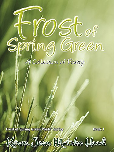 Frost of Spring Green: A Collection of Poetry (Frost of Spring Green Poetry): Karen Jean Matsko ...