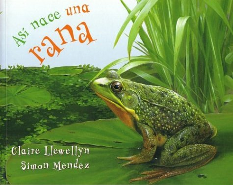 9781594377891: Así nace una rana (Starting Life Frog) (Así nace/ Starting Life) (Spanish Edition)