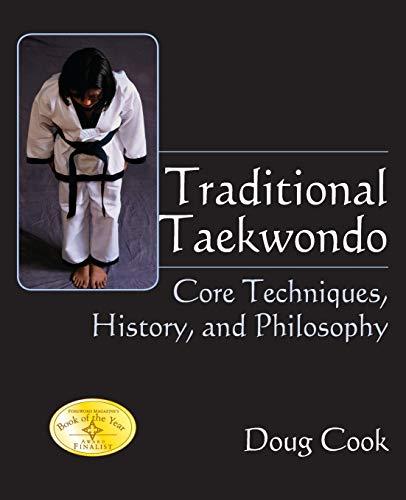 Traditional Taekwondo: Core Techniques, History and Philosophy: Cook, Doug