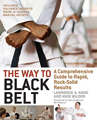 The Way to Black Belt: A Comprehensive Guide to Rapid, Rock-Solid Results: Lawrence Kane; Kris ...
